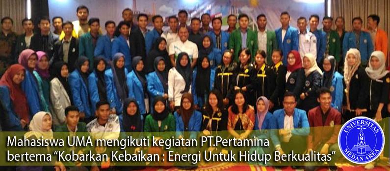 Mahasiswa UMA mengikuti kegiatan PT.Pertamina  bertema  Kobarkan Kebaikan : Energi Untuk Hidup Berkualitas